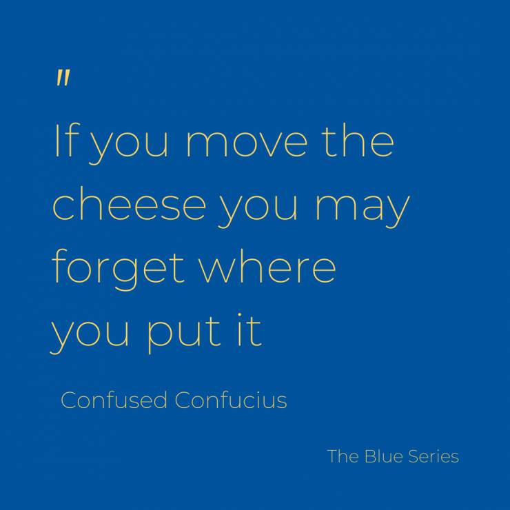 The thingis cheese gets moved all the time