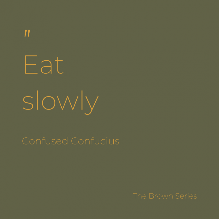 Slow eating is a great way to settle the mind