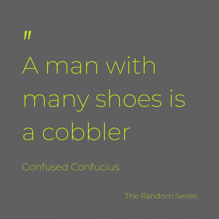 A man with many shoes is a cobbler.